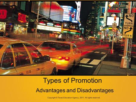 Types of Promotion Advantages and Disadvantages Copyright © Texas Education Agency, 2011. All rights reserved.