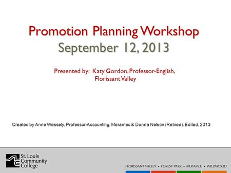 Promotion Planning Workshop September 12, 2013 Created by Anne Wessely, Professor-Accounting, Meramec & Donna Nelson (Retired). Edited, 2013 Presented.