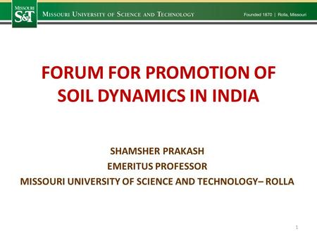 FORUM FOR PROMOTION OF SOIL DYNAMICS IN INDIA SHAMSHER PRAKASH EMERITUS PROFESSOR MISSOURI UNIVERSITY OF SCIENCE AND TECHNOLOGY– ROLLA 1.