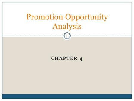CHAPTER 4 Promotion Opportunity Analysis. Promotions Opportunity Analysis Promotions Opportunity Analysis: The process marketers use to identify target.