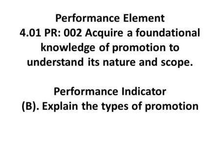 Performance Element 4.01 PR: 002 Acquire a foundational knowledge of promotion to understand its nature and scope.   Performance Indicator (B). Explain.