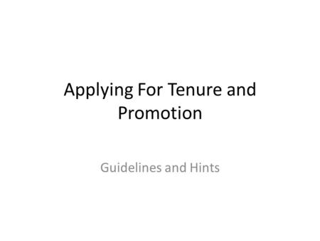 Applying For Tenure and Promotion Guidelines and Hints.