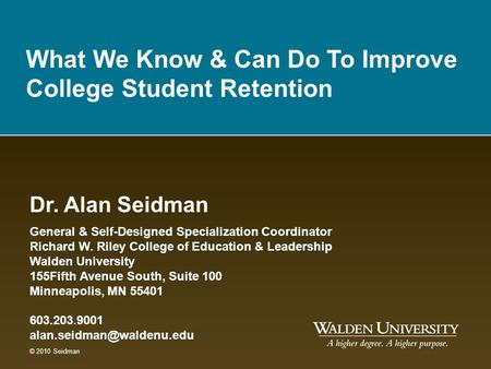 Dr. Alan Seidman General & Self-Designed Specialization Coordinator Richard W. Riley College of Education & Leadership Walden University 155Fifth Avenue.
