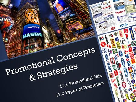 Promotional Concepts & Strategies 17.1 Promotional Mix 17.2 Types of Promotion.