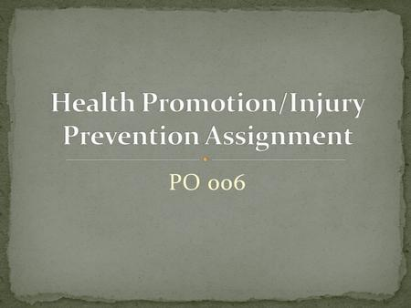 PO 006. After the completion of PO 006, PTT students will be required to produce health promotion/injury prevention educational material Students will.