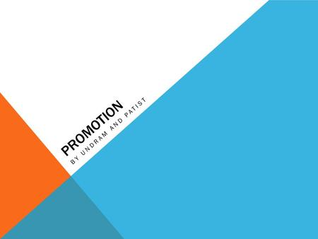 PROMOTION BY UNDRAM AND PATIST. PROMOTION Promotion describes the methods used by a business to inform, persuade a target market about its product. Promotion.