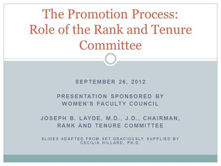 SEPTEMBER 26, 2012 PRESENTATION SPONSORED BY WOMENS FACULTY COUNCIL JOSEPH B. LAYDE, M.D., J.D., CHAIRMAN, RANK AND TENURE COMMITTEE SLIDES ADAPTED FROM.