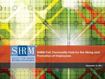 December 16, 2011 SHRM Poll: Personality Tests for the Hiring and Promotion of Employees.