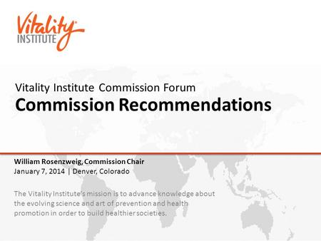 Vitality Institute Commission Forum Commission Recommendations The Vitality Institute's mission is to advance knowledge about the evolving science and.
