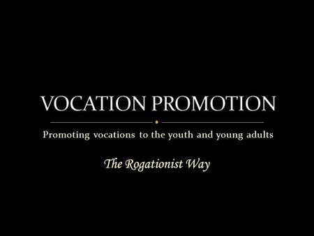 Promoting vocations to the youth and young adults.