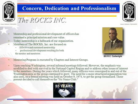 1 The ROCKS INC. Mentorship and professional development of officers has remained a principal mission and core value. Today mentorship is a hallmark of.