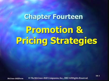 McGraw-Hill/Irwin © The McGraw-Hill Companies, Inc., 2002 All Rights Reserved. 16-1 Chapter Fourteen Promotion & Pricing Strategies.