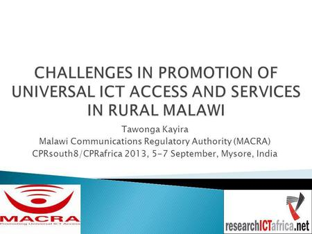 Tawonga Kayira Malawi Communications Regulatory Authority (MACRA) CPRsouth8/CPRafrica 2013, 5-7 September, Mysore, India.