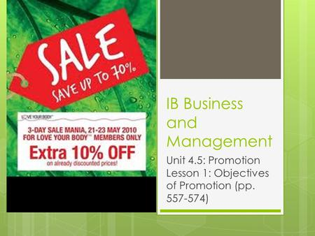 IB Business and Management Unit 4.5: Promotion Lesson 1: Objectives of Promotion (pp. 557-574)