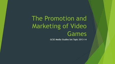 The Promotion and Marketing of Video Games GCSE Media Studies Set Topic 2013-14.