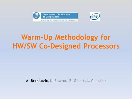 Warm-Up Methodology for HW/SW Co-Designed Processors A. Brankovic, K. Stavrou, E. Gibert, A. Gonzalez.