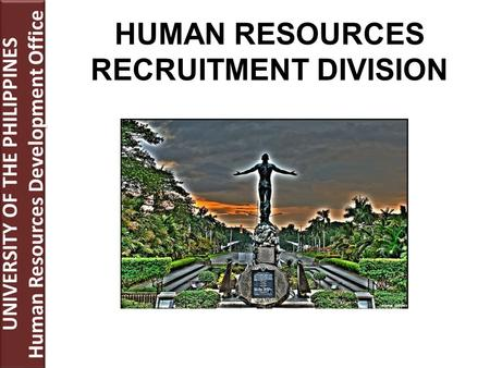 Source: batoots HUMAN RESOURCES RECRUITMENT DIVISION UNIVERSITY OF THE PHILIPPINES Human Resources Development Office UNIVERSITY OF THE PHILIPPINES Human.