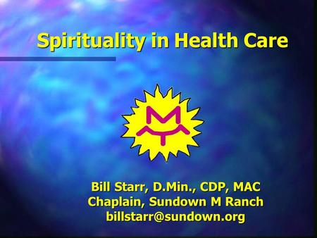 Bill Starr, D.Min., CDP, MAC Chaplain, Sundown M Ranch Spirituality in Health Care.