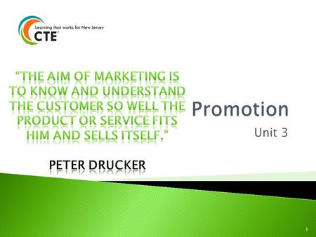"Promotion ""The aim of marketing is to know and understand the customer so well the product or service fits him and sells itself."" Peter Drucker Unit 3."