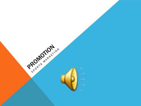 PROMOTION SPORTS MARKETING WHAT IS PROMOTION? The positive communication a business has with its customers Can be used to communicate messages about.