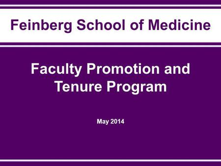 Feinberg School of Medicine Faculty Promotion and Tenure Program May 2014.