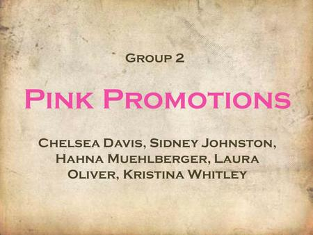 Group 2 Pink Promotions Chelsea Davis, Sidney Johnston, Hahna Muehlberger, Laura Oliver, Kristina Whitley.