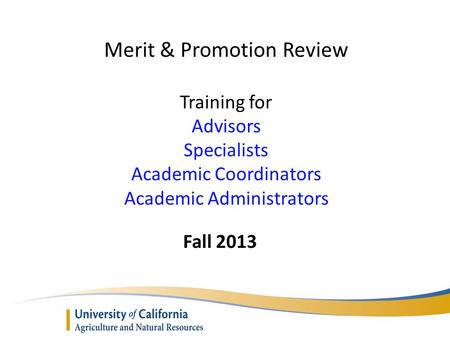 Merit & Promotion Review Training for Advisors Specialists Academic Coordinators Academic Administrators Fall 2013.