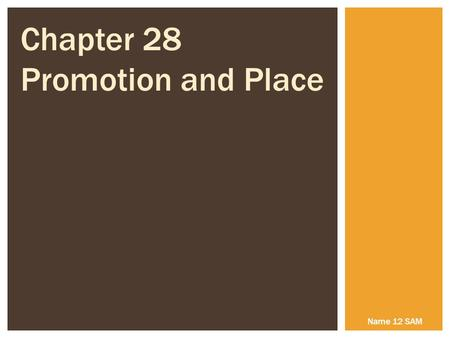 Chapter 28 Promotion and Place Name 12 SAM. The use of advertising, sales promotion, personal selling, direct mail, trade fairs, sponsorship and public.