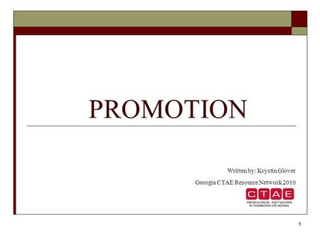 1 PROMOTION Written by: Krystin Glover Georgia CTAE Resource Network 2010.