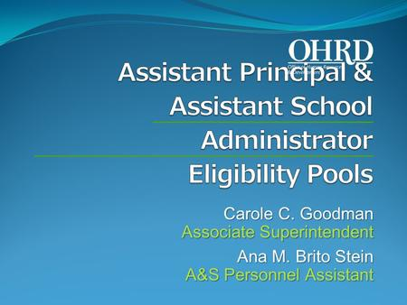 Carole C. Goodman Associate Superintendent Ana M. Brito Stein A&S Personnel Assistant.