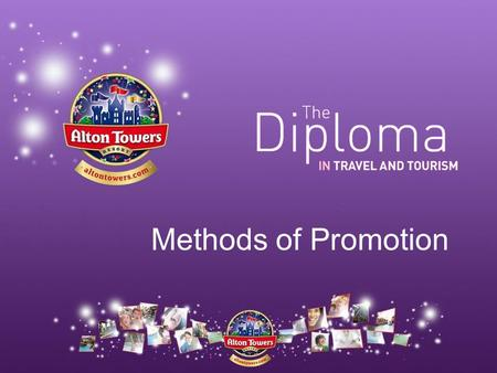 Methods of Promotion This resource was produced by Walsall Travel and Tourism Development Group and The Alton Towers Resort for the Diploma in Travel and.