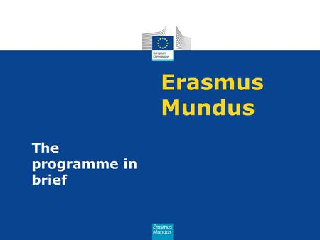 Erasmus Mundus The programme in brief.