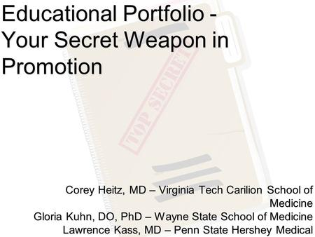 Educational Portfolio - Your Secret Weapon in Promotion Corey Heitz, MD – Virginia Tech Carilion School of Medicine Gloria Kuhn, DO, PhD – Wayne State.