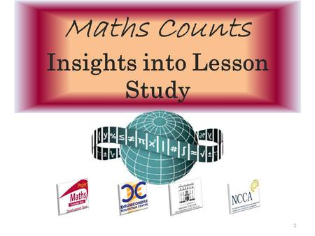 Maths Counts Insights into Lesson Study 1. Jenny Moran, Celine McCarthy, Michael Murphy and Breda Fallon Transition year and Leaving Certificate classes.