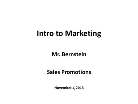 Intro to Marketing Mr. Bernstein Sales Promotions November 1, 2013.