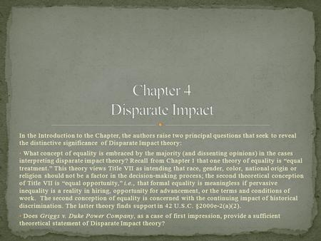 In the Introduction to the Chapter, the authors raise two principal questions that seek to reveal the distinctive significance of Disparate Impact theory: