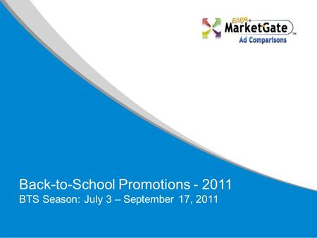 Back-to-School Promotions - 2011 BTS Season: July 3 – September 17, 2011.