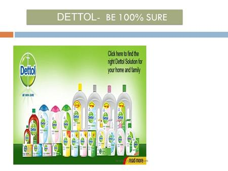 DETTOL - BE 100% SURE www.pptmart.com. INTRODUCTION Dettol is a brand of Reckitt Benckiser and has stood for its trusted production in India since 1930.