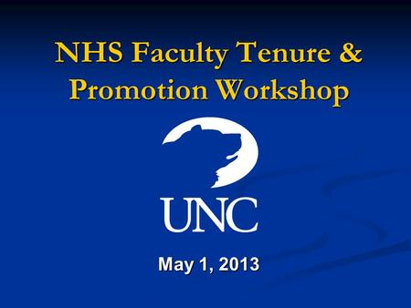 NHS Faculty Tenure & Promotion Workshop May 1, 2013.