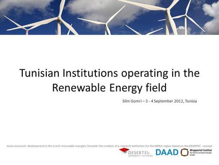 Tunisian Institutions operating in the Renewable Energy field Socio-economic development in the era of renewable energies: Towards the creation of a research.