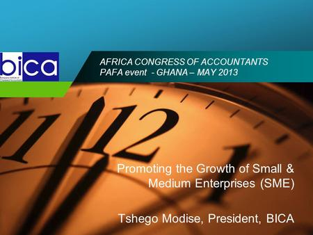 Company LOGO AFRICA CONGRESS OF ACCOUNTANTS PAFA event - GHANA – MAY 2013 Promoting the Growth of Small & Medium Enterprises (SME) Tshego Modise, President,