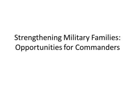 Strengthening Military Families: Opportunities for Commanders.