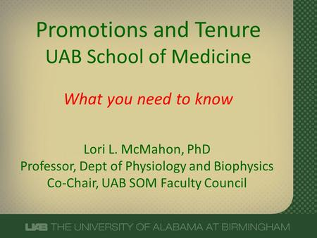 Lori L. McMahon, PhD Professor, Dept of Physiology and Biophysics Co-Chair, UAB SOM Faculty Council Promotions and Tenure UAB School of Medicine What you.
