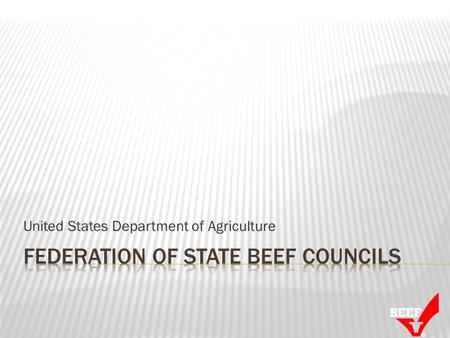 United States Department of Agriculture. First Beef Checkoff in the U.S.? 1922 – Voluntary 5¢ per carload and the first campaign was Meat for Health First.