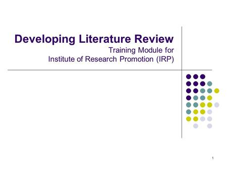 1 Developing Literature Review Training Module for Institute of Research Promotion (IRP)