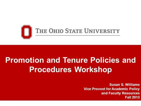 TITLE SLIDE GOES HERE Optional subhead would go here Promotion and Tenure Policies and Procedures Workshop Susan S. Williams Vice Provost for Academic.
