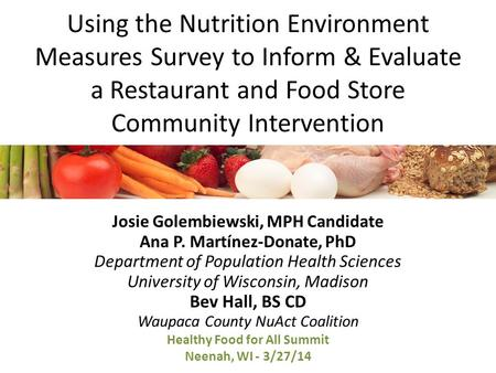 Using the Nutrition Environment Measures Survey to Inform & Evaluate a Restaurant and Food Store Community Intervention Josie Golembiewski, MPH Candidate.