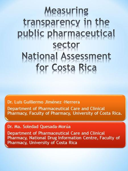 Dr. Luis Guillermo Jiménez –Herrera Department of Pharmaceutical Care and Clinical Pharmacy, Faculty of Pharmacy, University of Costa Rica. Dr. Ma. Soledad.