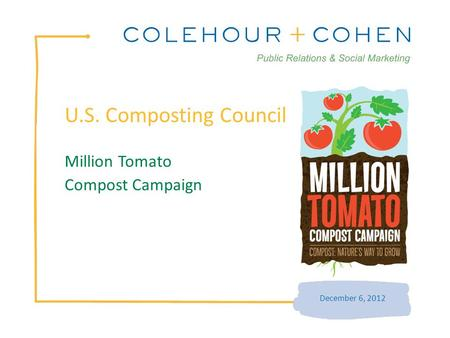U.S. Composting Council December 6, 2012 Million Tomato Compost Campaign.