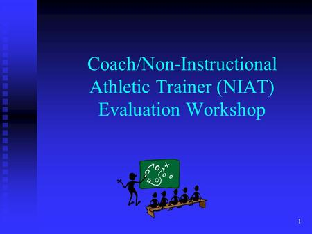 Coach/Non-Instructional Athletic Trainer (NIAT) Evaluation Workshop 1.